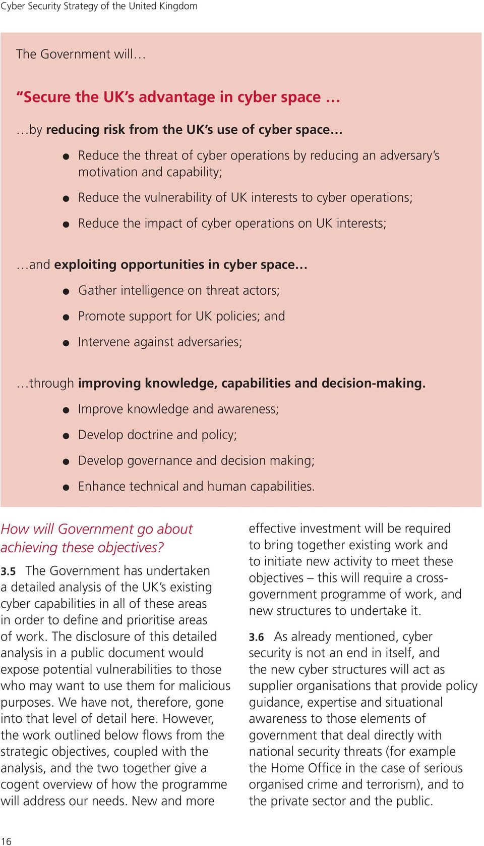 cyber space Gather intelligence on threat actors; Promote support for UK policies; and Intervene against adversaries; through improving knowledge, capabilities and decision-making.