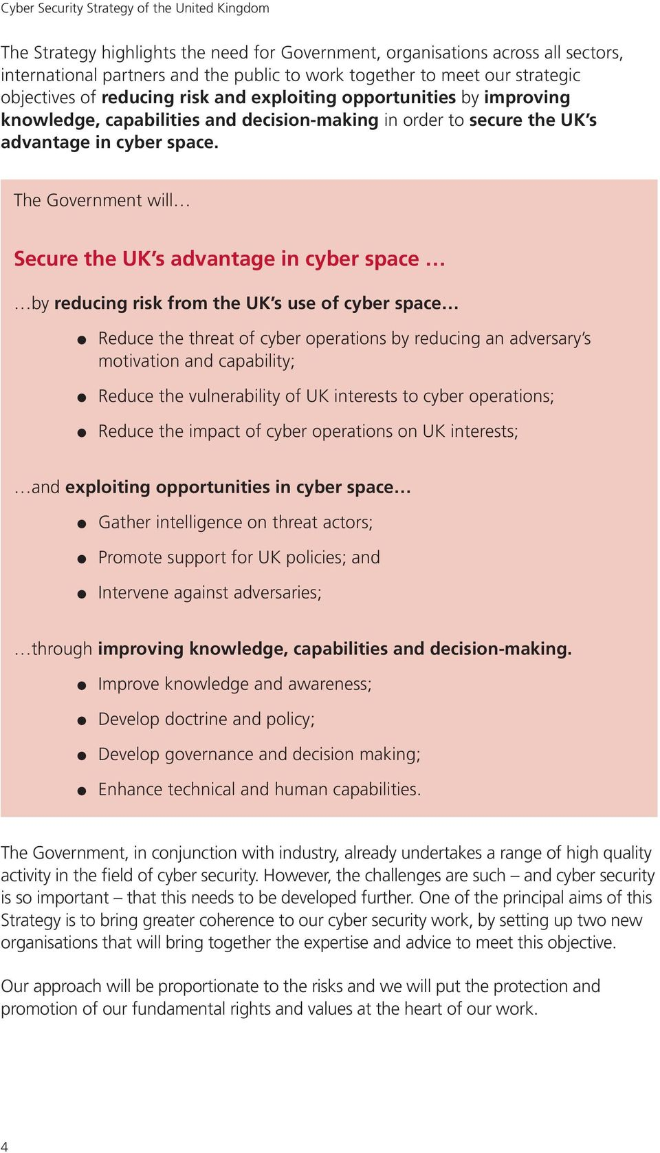 The Government will Secure the UK s advantage in cyber space by reducing risk from the UK s use of cyber space Reduce the threat of cyber operations by reducing an adversary s motivation and