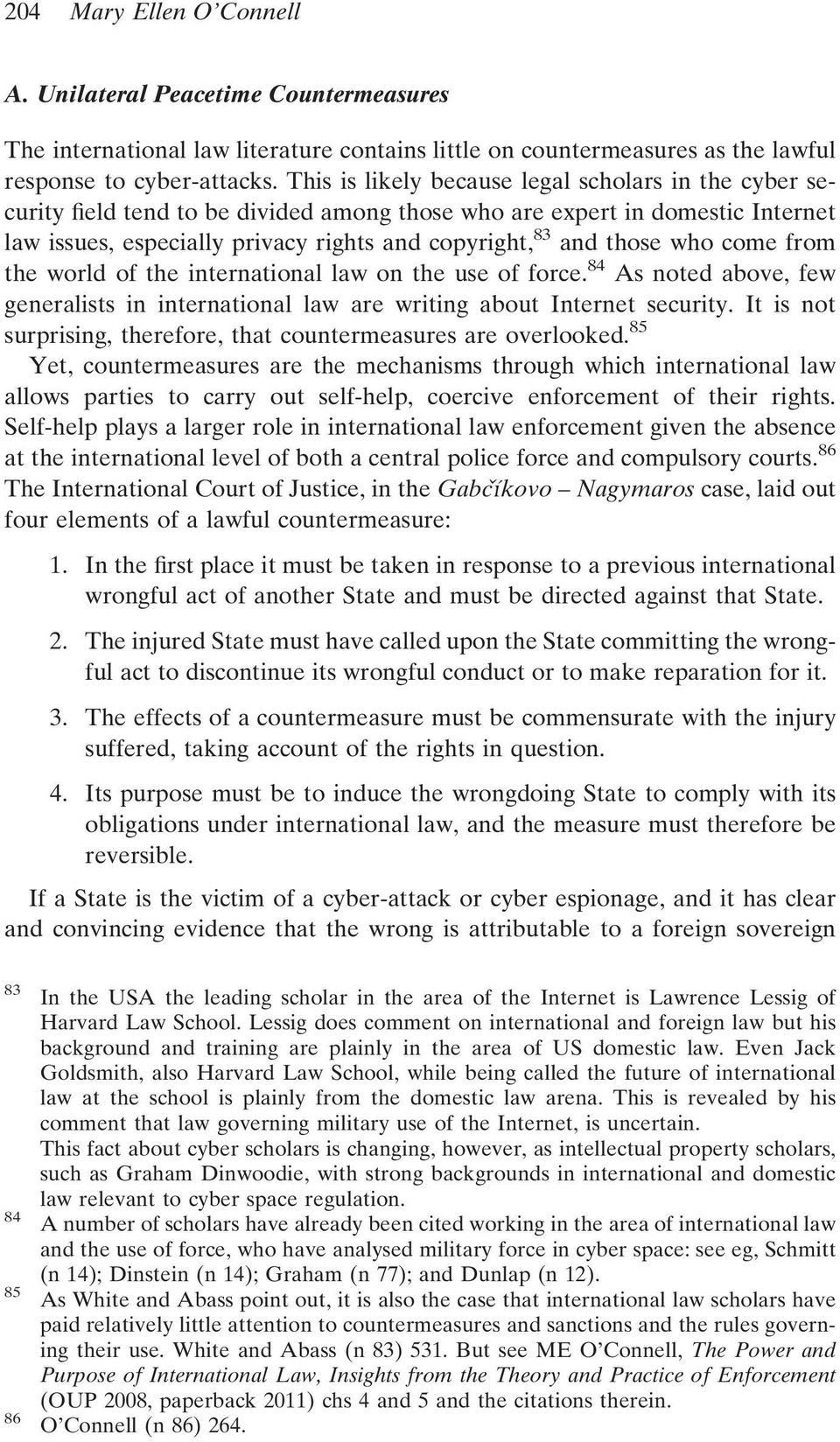 who come from the world of the international law on the use of force. 84 As noted above, few generalists in international law are writing about Internet security.
