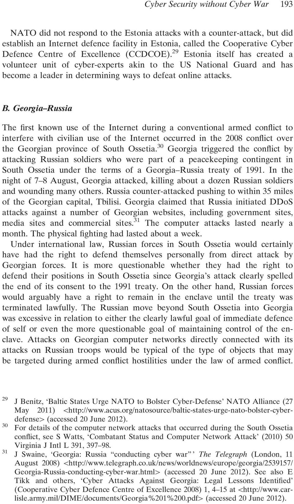 Georgia Russia The first known use of the Internet during a conventional armed conflict to interfere with civilian use of the Internet occurred in the 2008 conflict over the Georgian province of
