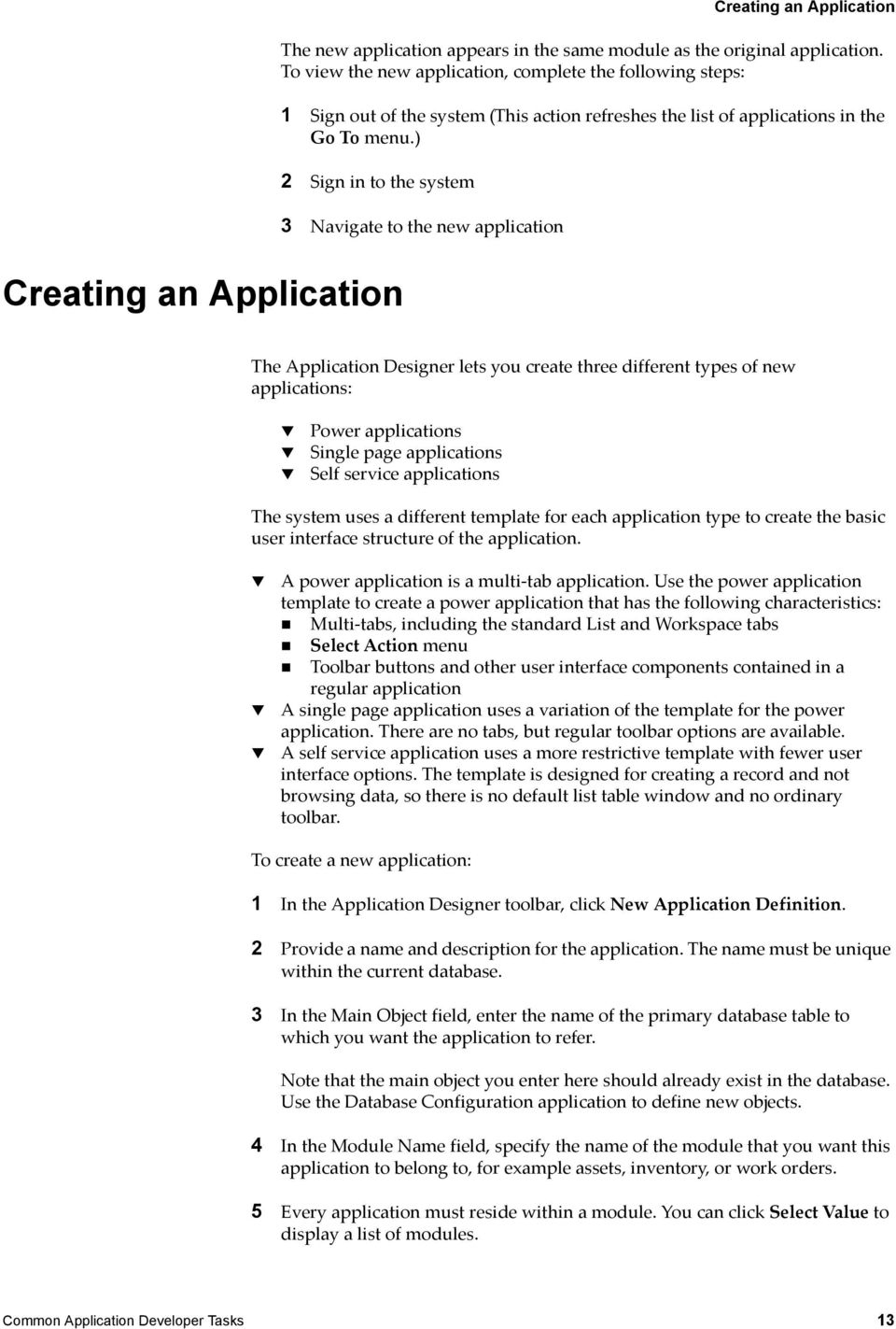 ) 2 Sign in to the system Creating an Application 3 Navigate to the new application The Application Designer lets you create three different types of new applications: Power applications Single page