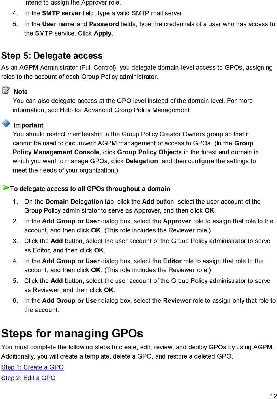 Step 5: Delegate access As an AGPM Administrator (Full Control), you delegate domain-level access to GPOs, assigning roles to the account of each Group Policy administrator.