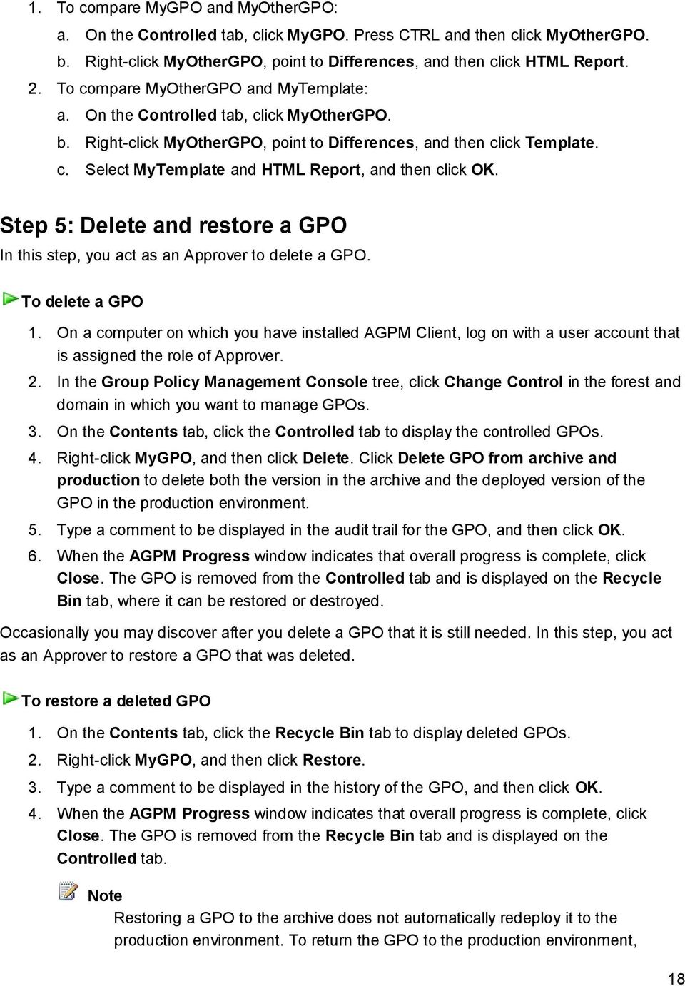 Step 5: Delete and restore a GPO In this step, you act as an Approver to delete a GPO. To delete a GPO 1.