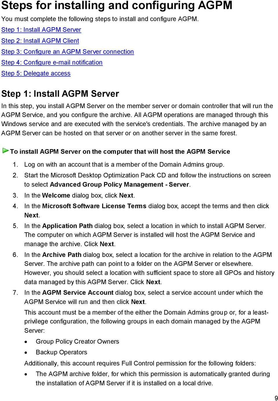 step, you install AGPM Server on the member server or domain controller that will run the AGPM Service, and you configure the archive.