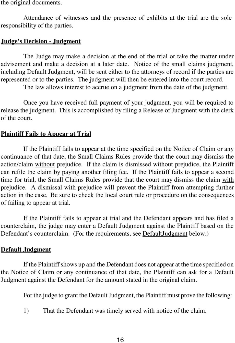 Notice of the small claims judgment, including Default Judgment, will be sent either to the attorneys of record if the parties are represented or to the parties.