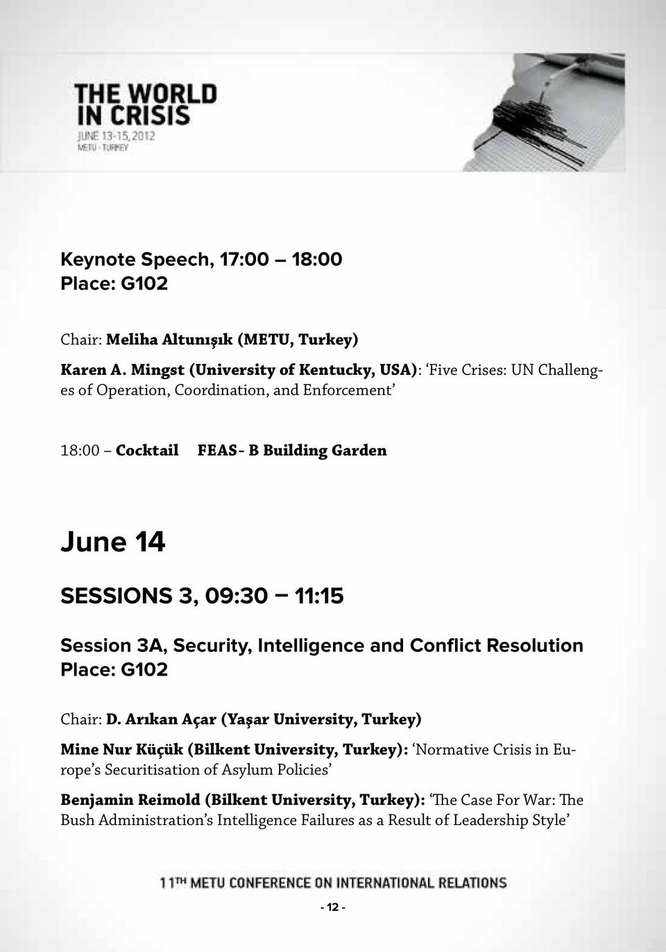 Sessions 3, 09:30 11:15 Session 3A, Security, Intelligence and Conflict Resolution Place: G102 Chair: D.