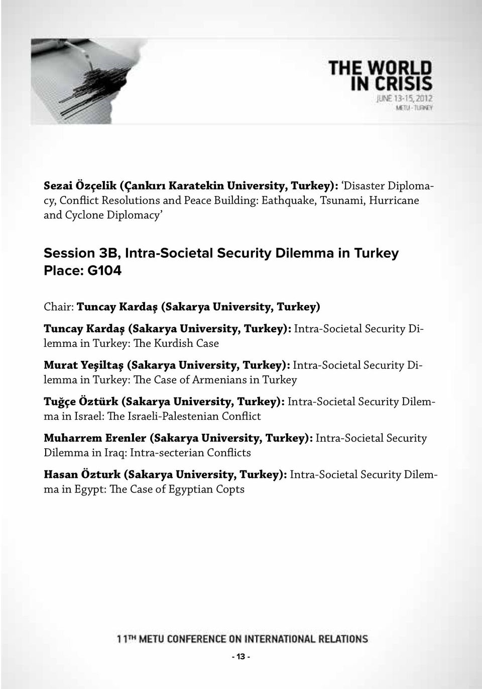 Yeşiltaş (Sakarya University, Turkey): Intra-Societal Security Dilemma in Turkey: The Case of Armenians in Turkey Tuğçe Öztürk (Sakarya University, Turkey): Intra-Societal Security Dilemma in Israel: