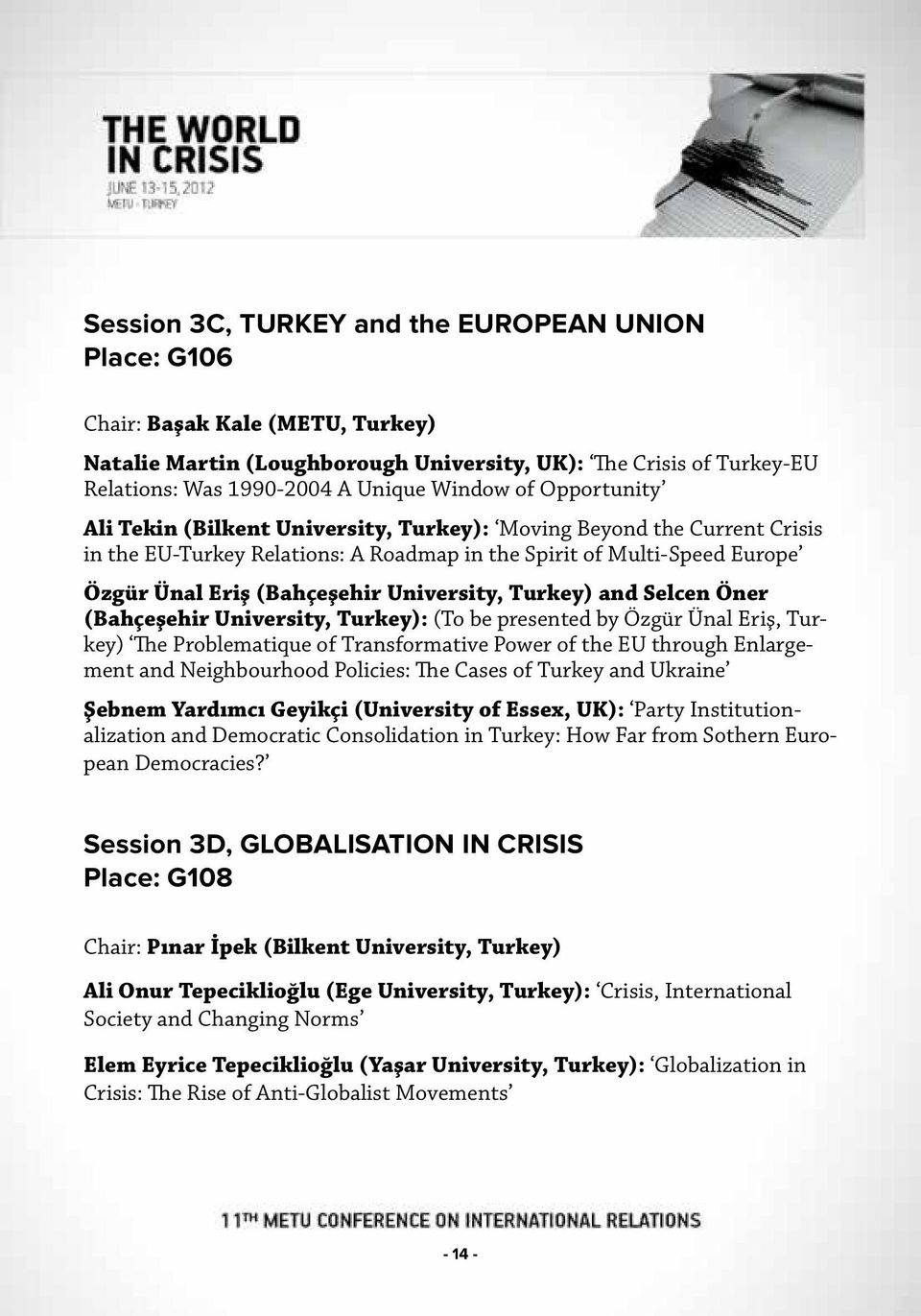 University, Turkey) and Selcen Öner (Bahçeşehir University, Turkey): (To be presented by Özgür Ünal Eriş, Turkey) The Problematique of Transformative Power of the EU through Enlargement and