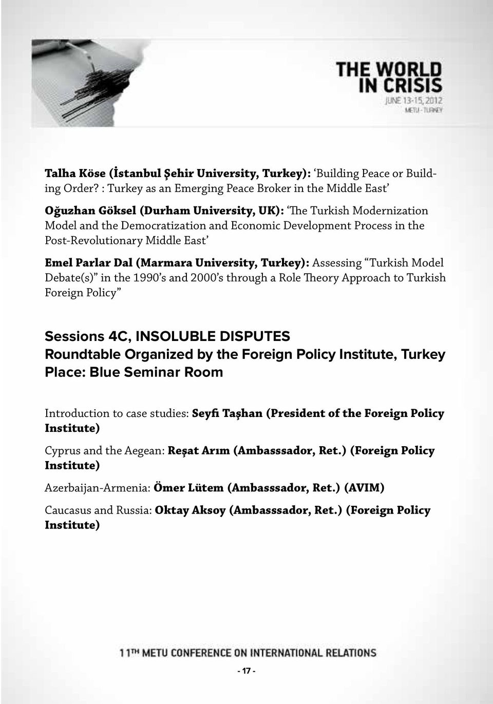 Post-Revolutionary Middle East Emel Parlar Dal (Marmara University, Turkey): Assessing Turkish Model Debate(s) in the 1990 s and 2000 s through a Role Theory Approach to Turkish Foreign Policy