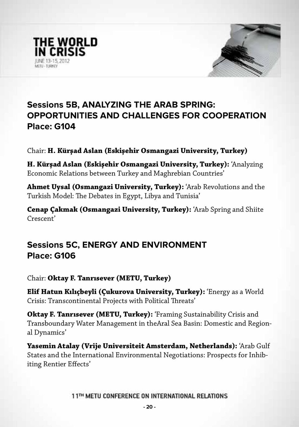 Turkish Model: The Debates in Egypt, Libya and Tunisia Cenap Çakmak (Osmangazi University, Turkey): Arab Spring and Shiite Crescent Sessions 5C, ENERGY AND ENVIRONMENT Place: G106 Chair: Oktay F.