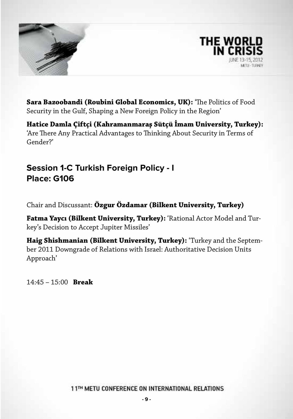 Session 1-C Turkish Foreign Policy - I Place: G106 Chair and Discussant: Özgur Özdamar (Bilkent University, Turkey) Fatma Yaycı (Bilkent University, Turkey): Rational