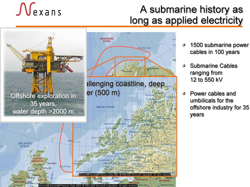 exploration in 35 years, water depth >2000 m Submarine Cables ranging from