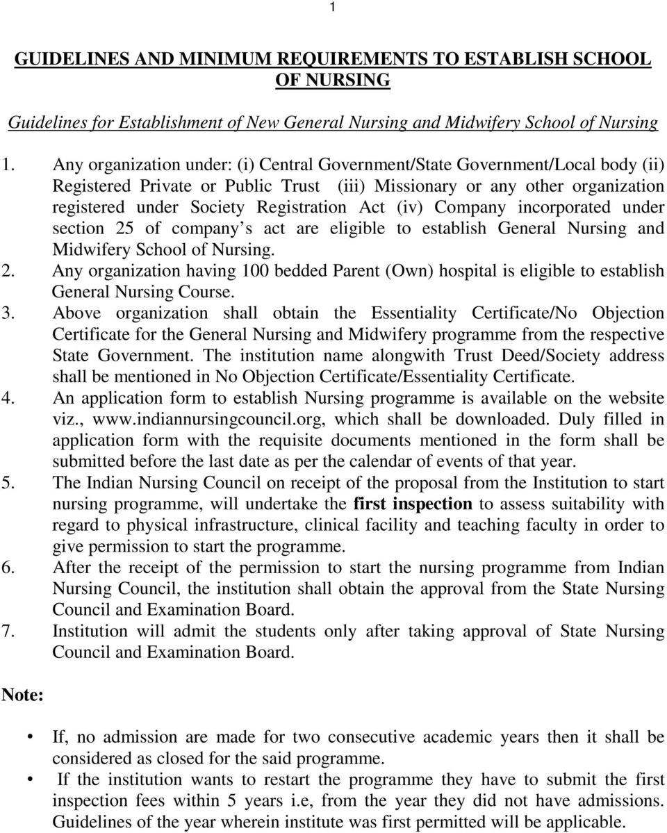 (iv) Company incorporated under section 25 of company s act are eligible to establish General Nursing and Midwifery School of Nursing. 2. Any organization having 100 bedded Parent (Own) hospital is eligible to establish General Nursing Course.
