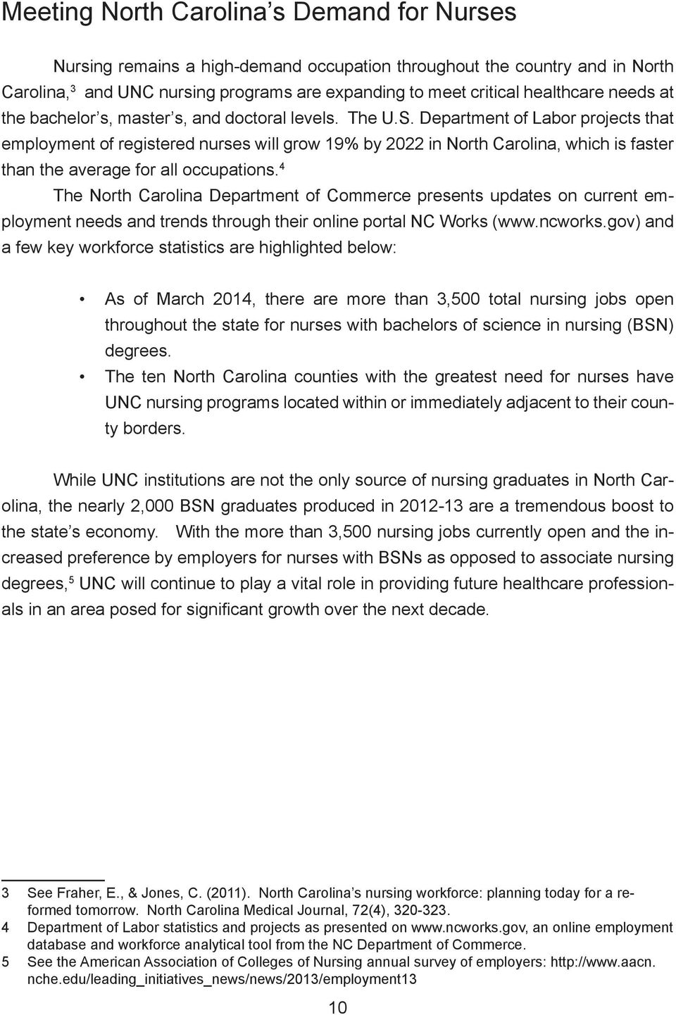 Department of Labor projects that employment of registered nurses will grow 19% by 2022 in North Carolina, which is faster than the average for all occupations.