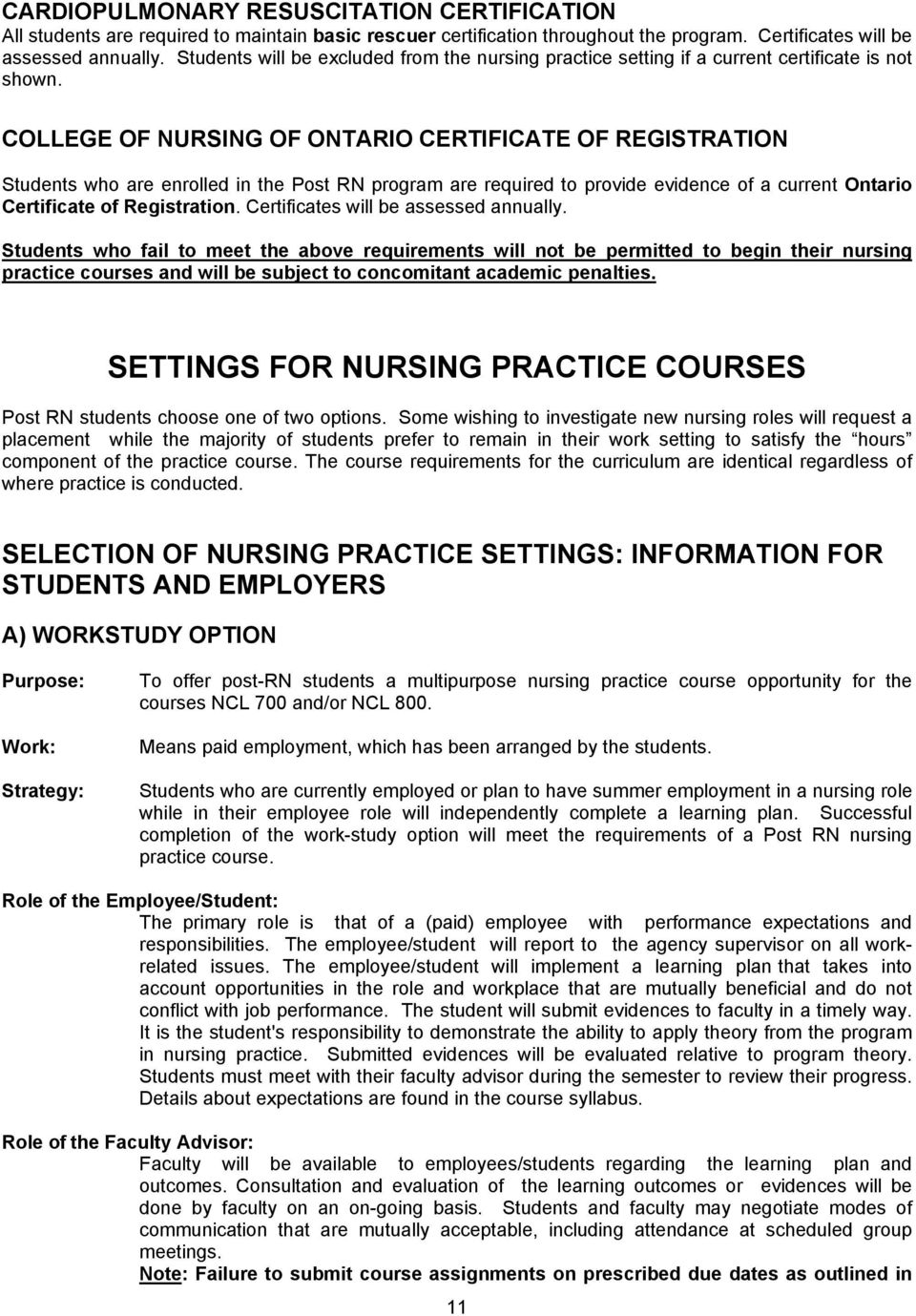 COLLEGE OF NURSING OF ONTARIO CERTIFICATE OF REGISTRATION Students who are enrolled in the Post RN program are required to provide evidence of a current Ontario Certificate of Registration.