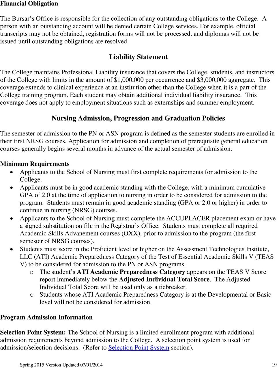 Liability Statement The College maintains Professional Liability insurance that covers the College, students, and instructors of the College with limits in the amount of $1,000,000 per occurrence and