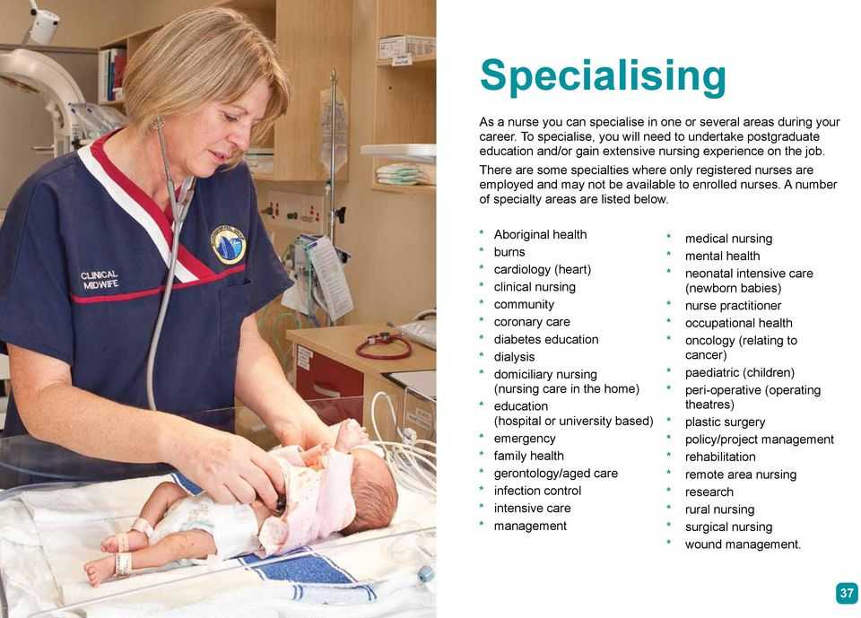 There are some specialties where only registered nurses are employed and may not be available to enrolled nurses. A number of specialty areas are listed below.