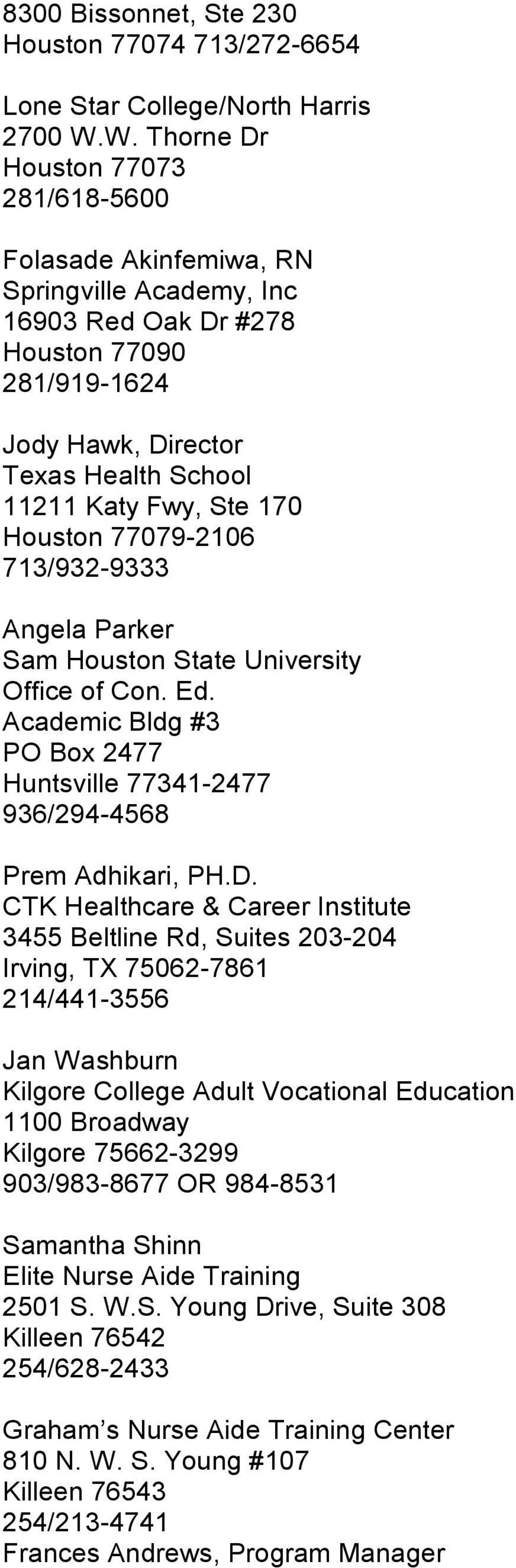 170 Houston 77079-2106 713/932-9333 Angela Parker Sam Houston State University Office of Con. Ed. Academic Bldg #3 PO Box 2477 Huntsville 77341-2477 936/294-4568 Prem Adhikari, PH.D.