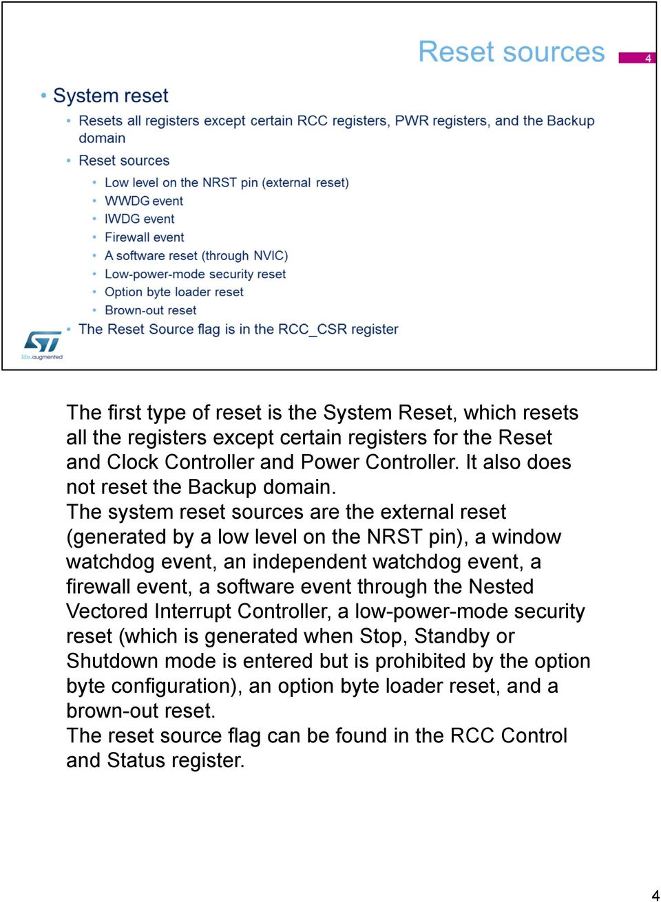 The system reset sources are the external reset (generated by a low level on the NRST pin), a window watchdog event, an independent watchdog event, a firewall event, a software