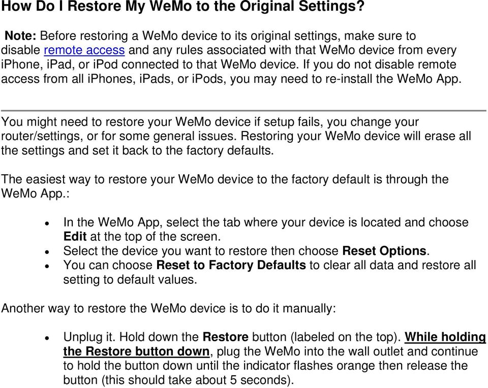 WeMo device. If you do not disable remote access from all iphones, ipads, or ipods, you may need to re-install the WeMo App.
