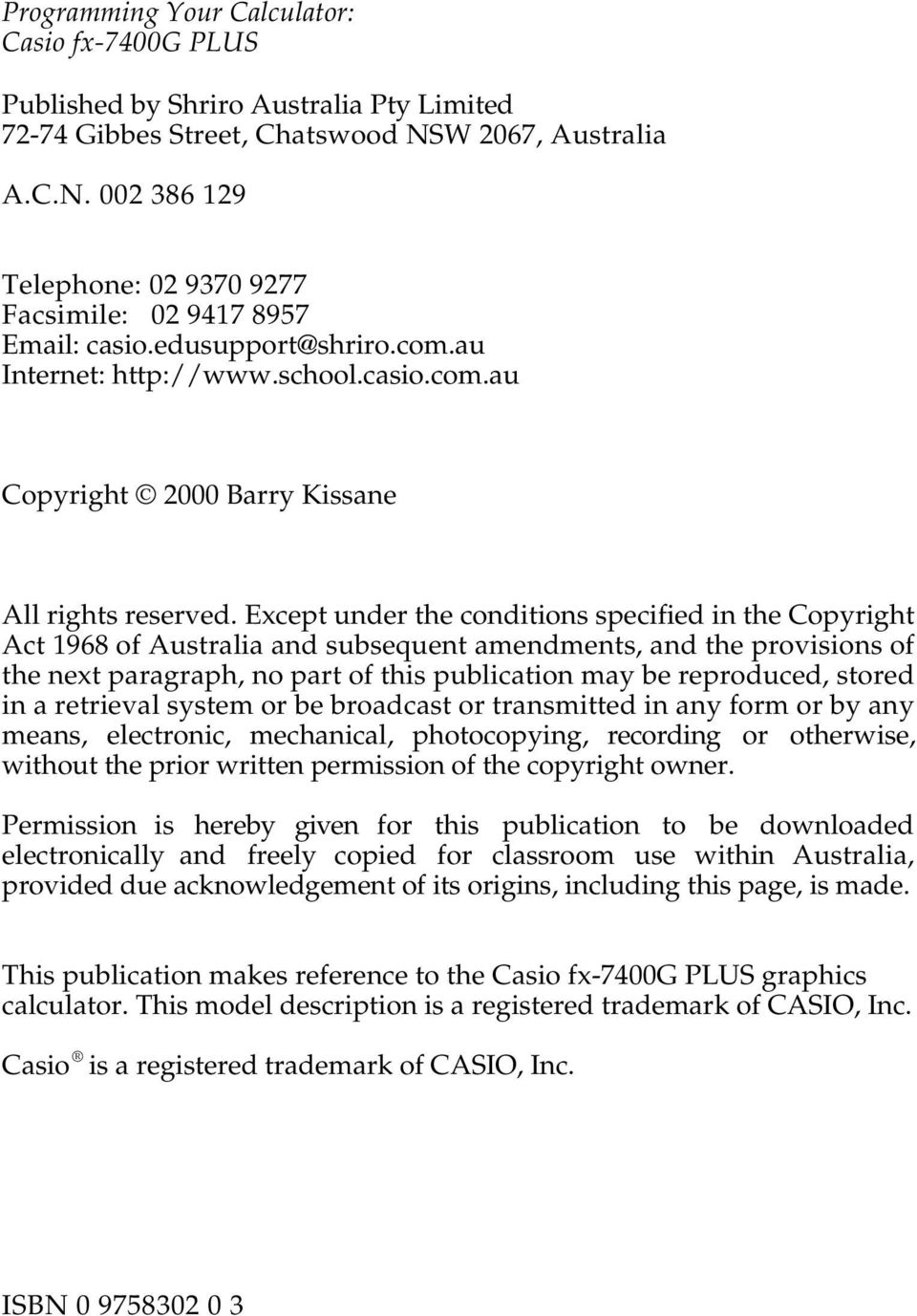 Except under the conditions specified in the Copyright Act 1968 of Australia and subsequent amendments, and the provisions of the next paragraph, no part of this publication may be reproduced, stored