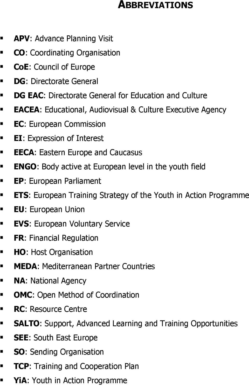 Parliament ETS: European Training Strategy of the Youth in Action Programme EU: European Union EVS: European Voluntary Service FR: Financial Regulation HO: Host Organisation MEDA: Mediterranean
