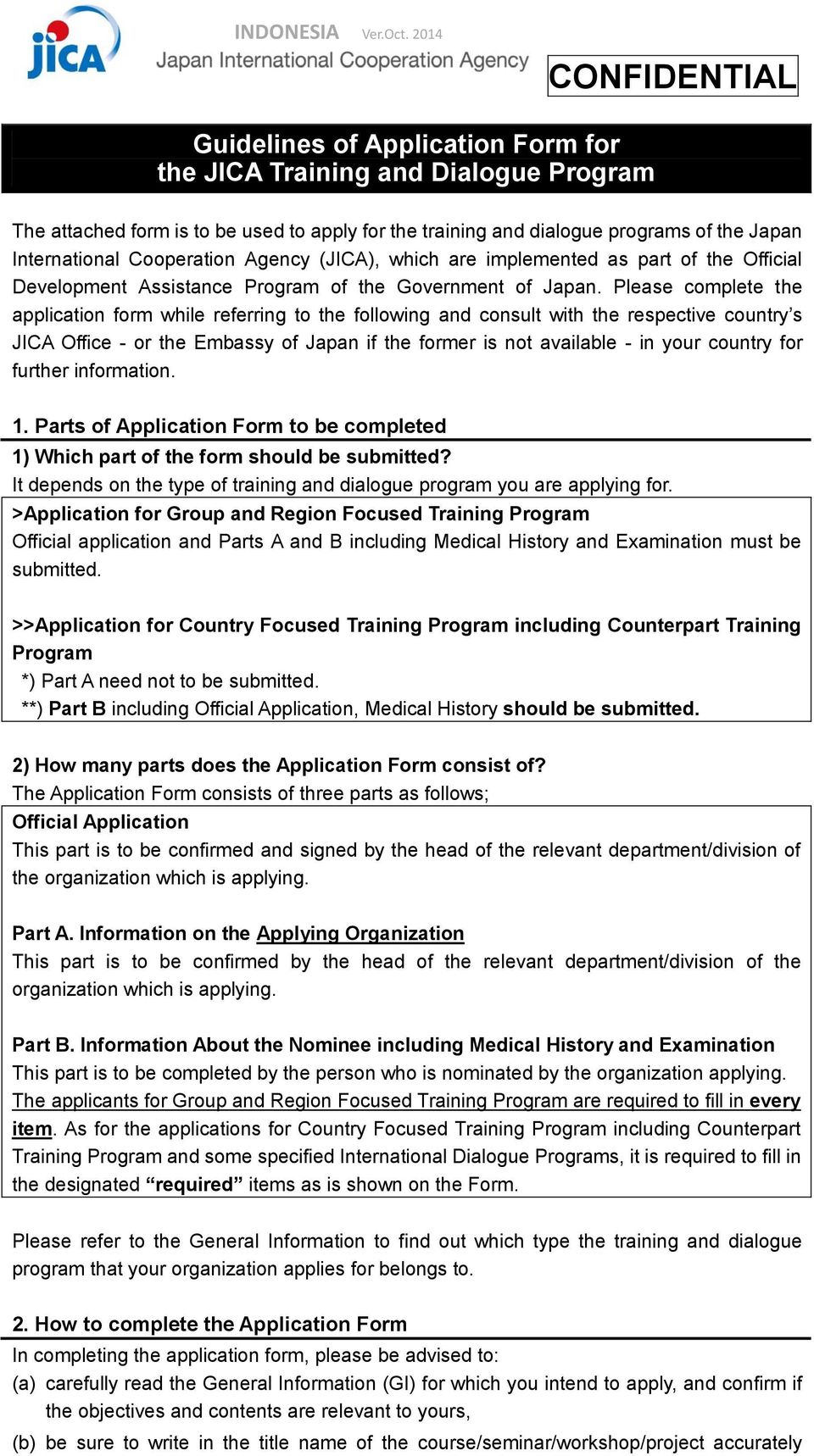 Please complete the application form while referring to the following and consult with the respective country s JICA Office - or the Embassy of Japan if the former is not available - in your country