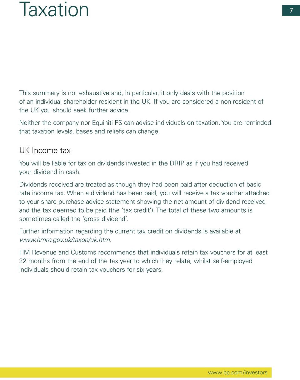 You are reminded that taxation levels, bases and reliefs can change. UK Income tax You will be liable for tax on dividends invested in the DRIP as if you had received your dividend in cash.