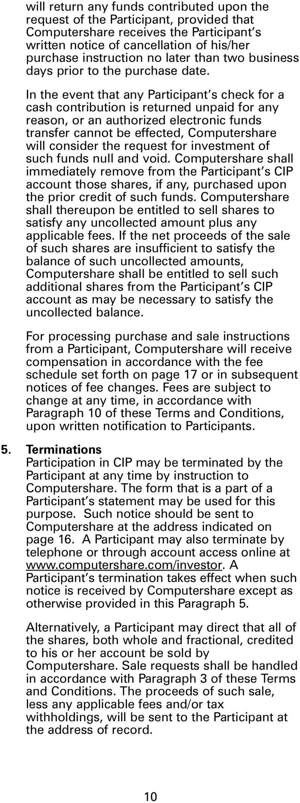 In the event that any Participant s check for a cash contribution is returned unpaid for any reason, or an authorized electronic funds transfer cannot be effected, Computershare will consider the