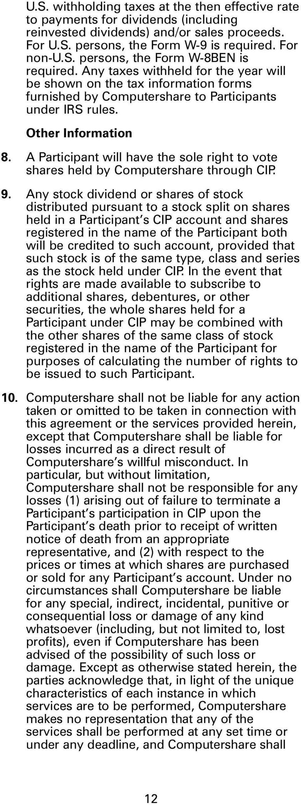 A Participant will have the sole right to vote shares held by Computershare through CIP. 9.