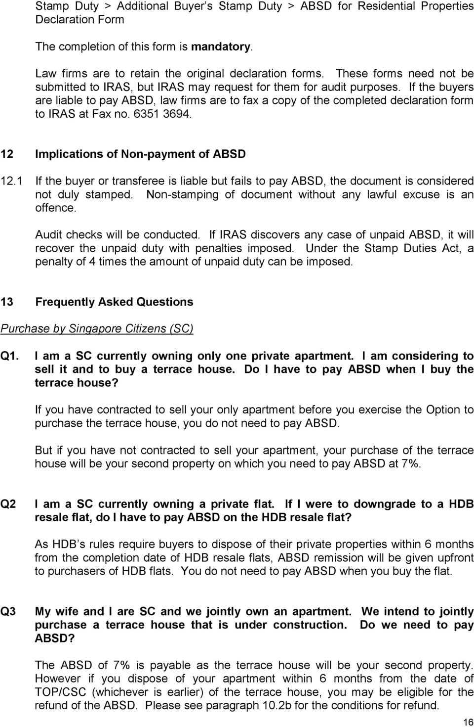 If the buyers are liable to pay ABSD, law firms are to fax a copy of the completed declaration form to IRAS at Fax no. 6351 3694. 12 Implications of Non-payment of ABSD 12.