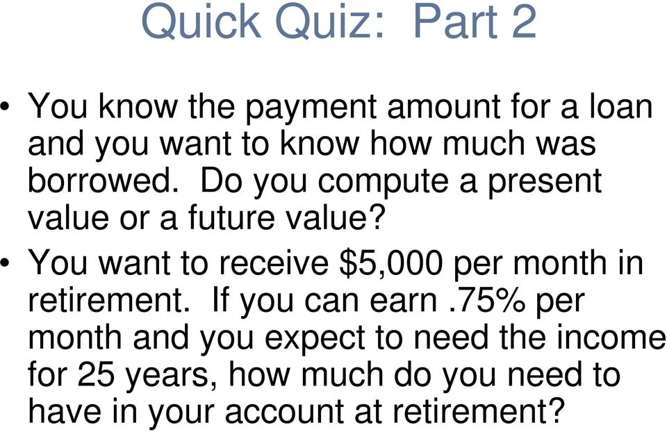 You want to receive $5,000 per month in retirement. If you can earn.