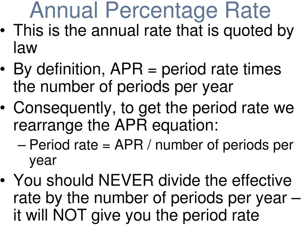 rearrange the APR equation: Period rate = APR / number of periods per year You should NEVER