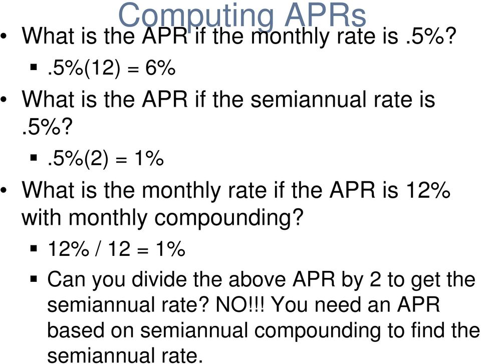 12% / 12 = 1% Can you divide the above APR by 2 to get the semiannual rate? NO!