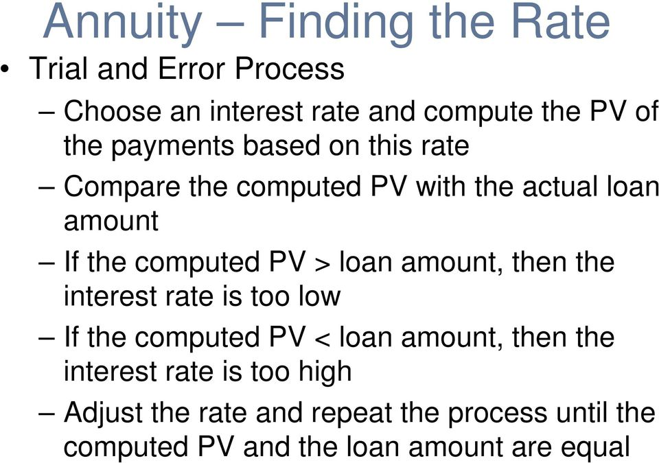 loan amount, then the interest rate is too low If the computed PV < loan amount, then the interest