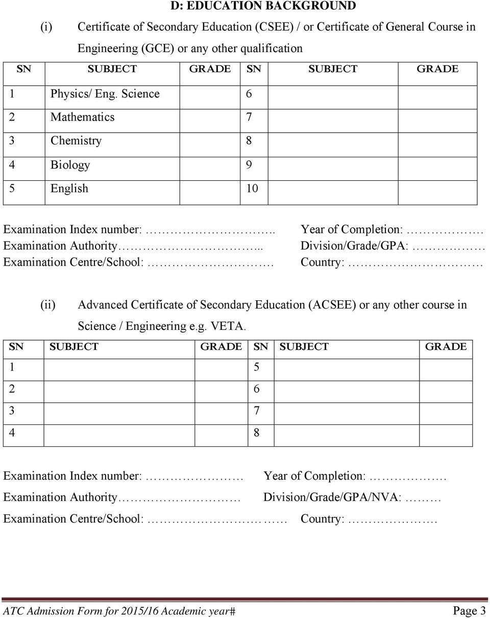 Year of Completion:. Division/Grade/GPA: Country: (ii) Advanced Certificate of Secondary Education (ACSEE) or any other course in Science / Engineering e.g. VETA.