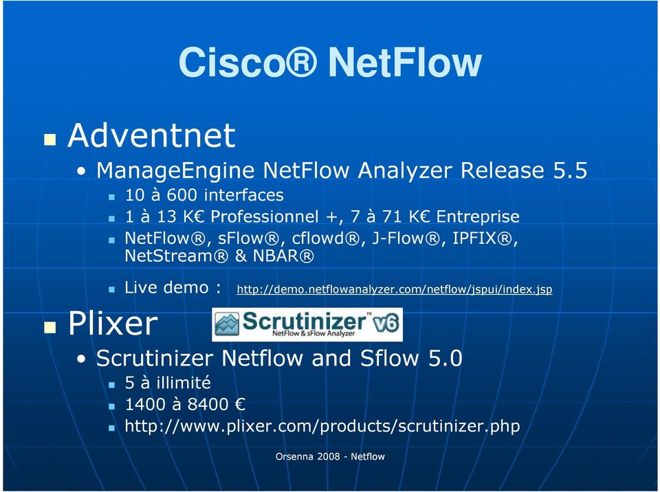 cflowd, J-Flow, IPFIX, NetStream & NBAR Live demo : http://demo.netflowanalyzer.