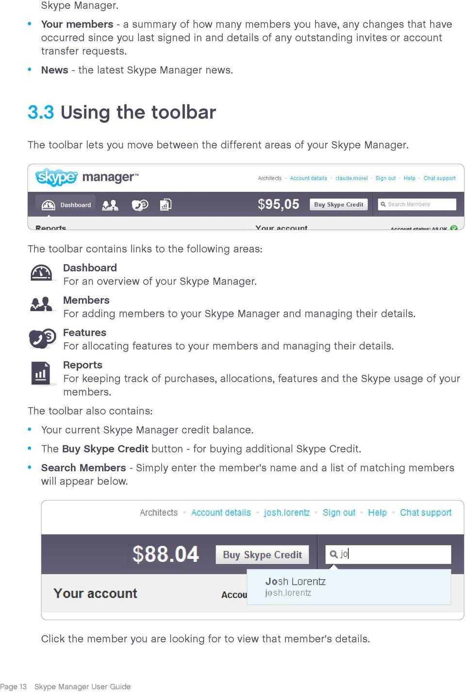 The toolbar contains links to the following areas: Dashboard For an overview of your Skype Manager. Members For adding members to your Skype Manager and managing their details.