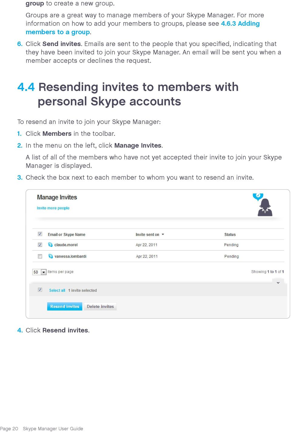 An email will be sent you when a member accepts or declines the request. 4.4 Resending invites to members with personal Skype accounts To resend an invite to join your Skype Manager: 1.