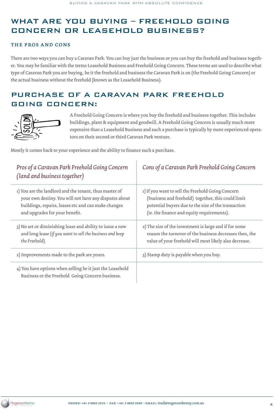 These terms are used to describe what type of Caravan Park you are buying, be it the freehold and business the Caravan Park is on (the Freehold Going Concern) or the actual business without the