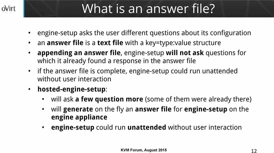 answer file, engine-setup will not ask questions for which it already found a response in the answer file if the answer file is complete,
