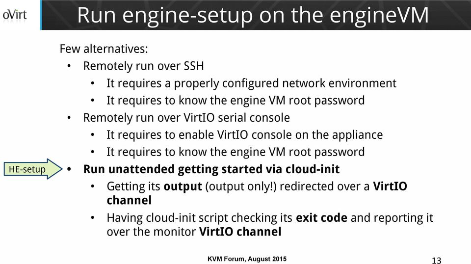 console on the appliance It requires to know the engine VM root password Run unattended getting started via cloud-init Getting its