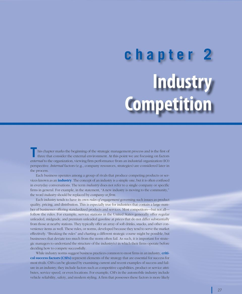 Each business operates among a group of rivals that produce competing products or services known as an industry.