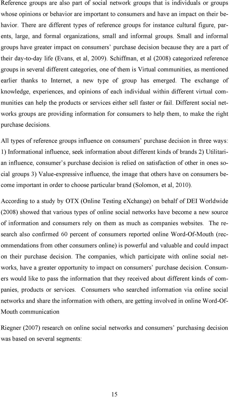 Small and informal groups have greater impact on consumers purchase decision because they are a part of their day-to-day life (Evans, et al, 2009).