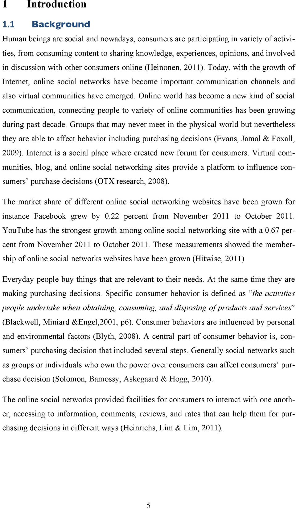 with other consumers online (Heinonen, 2011). Today, with the growth of Internet, online social networks have become important communication channels and also virtual communities have emerged.