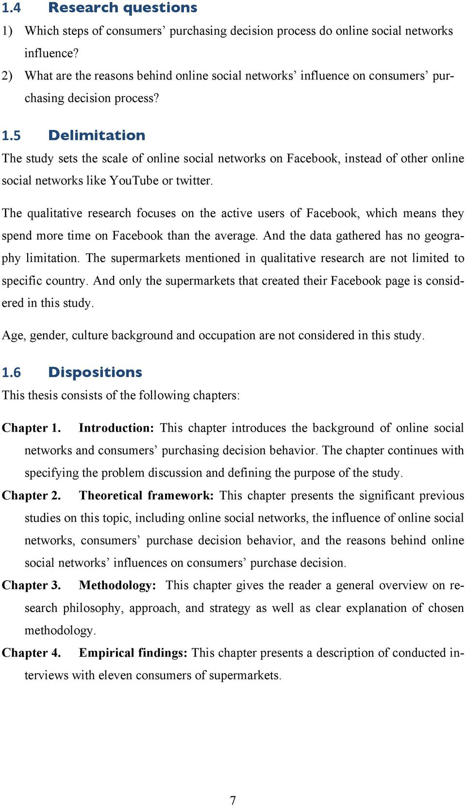 5 Delimitation The study sets the scale of online social networks on Facebook, instead of other online social networks like YouTube or twitter.