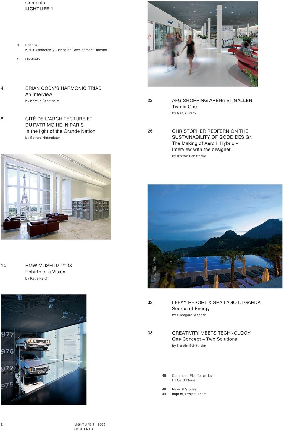 GOOD DESIGN The Making of Aero II Hybrid Interview with the designer by Kerstin Schitthelm 14 BMW MUSEUM 2008 Rebirth of a Vision by Katja Reich 32 LEFAY RESORT & SPA LAGO DI GARDA Source of