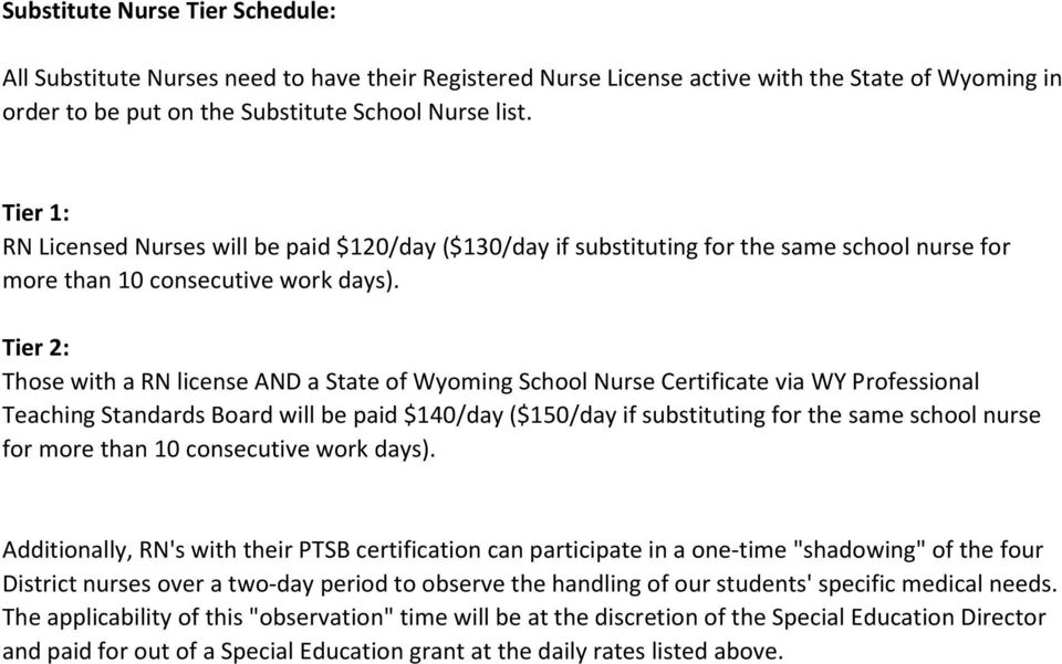 Tier 2: Those with a RN license AND a State of Wyoming School Nurse Certificate via WY Professional Teaching Standards Board will be paid $140/day ($150/day if substituting for the same school nurse