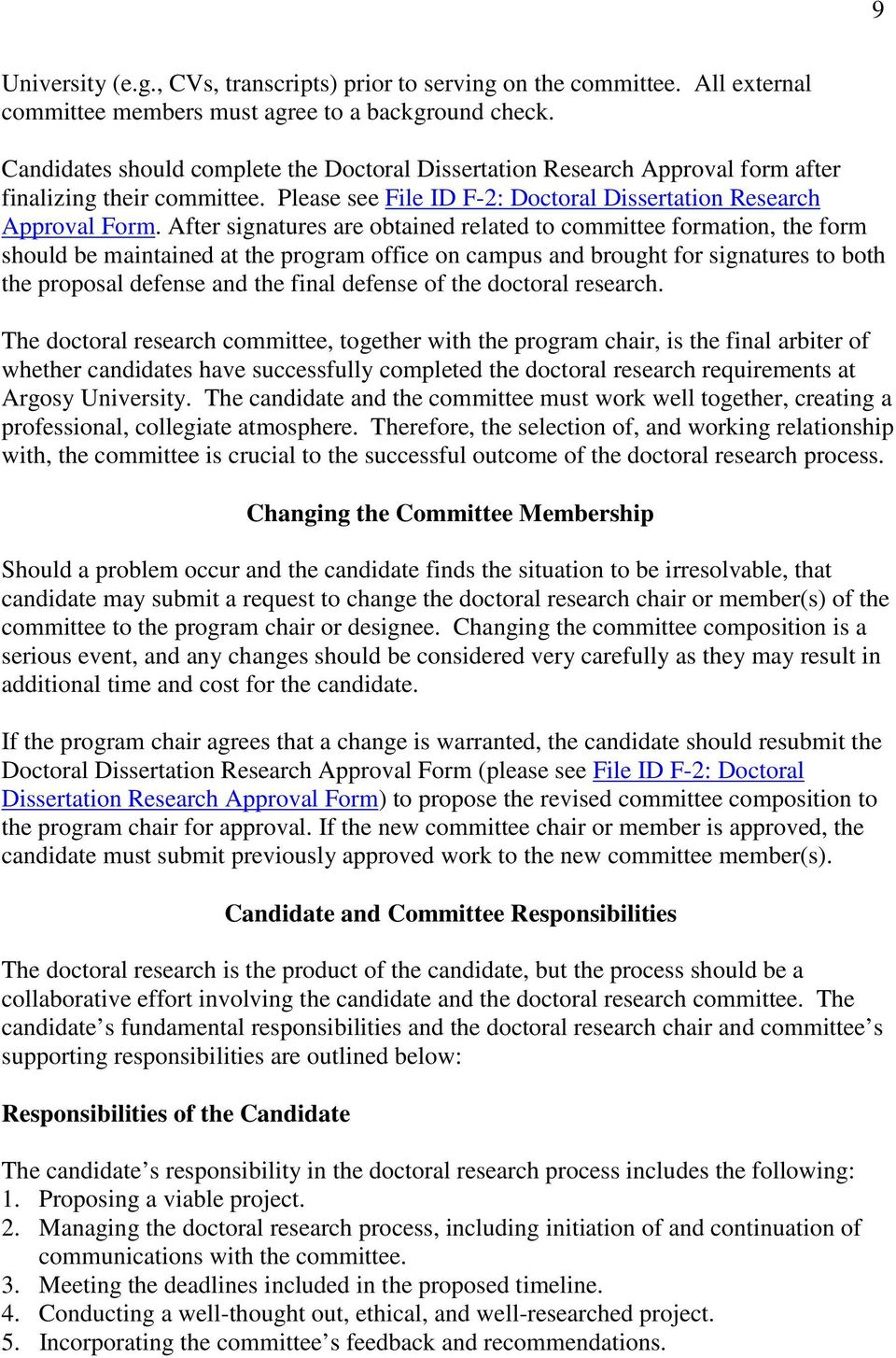 After signatures are obtained related to committee formation, the form should be maintained at the program office on campus and brought for signatures to both the proposal defense and the final
