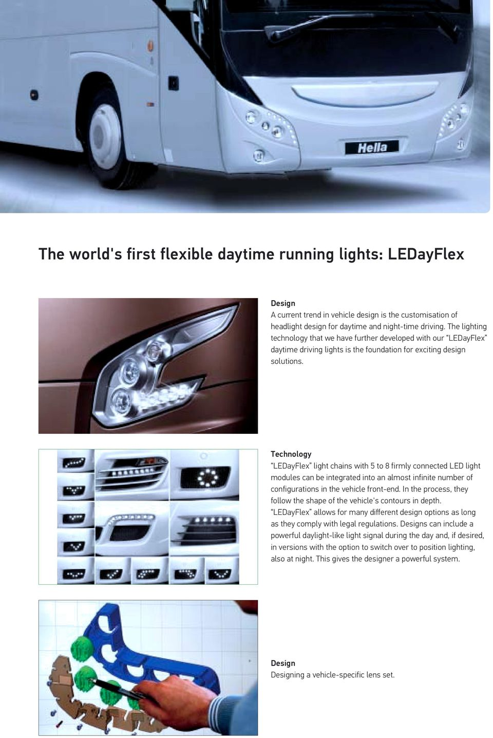 Technology LEDayFlex light chains with 5 to 8 firmly connected LED light modules can be integrated into an almost infinite number of configurations in the vehicle front-end.